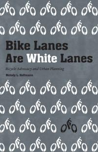 Bike Lanes are White Lanes book cover