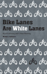 Bike Lanes are White Lanes book cover
